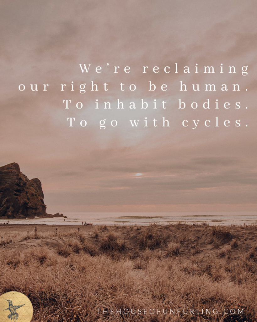 """we're reclaiming our right to be human. To inhabit bodies. To go with cycles."" - Click to read the Full Article: Reclaiming the Riches of  Feminine History. A soothing of the heart. - From The Priestess Path - kathleensaelens.com"