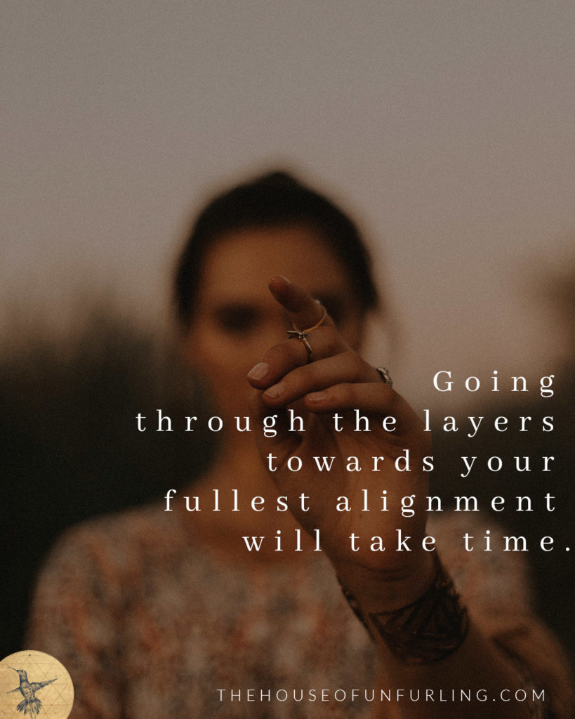 """""""Going through the layers towards your fullest alignment will take time"""". Click to read the Full Article: The Myth Of Alignment (and what to aim for instead). From Soulful Success - kathleensaelens.com"""